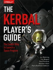 The Kerbal Player's Guide - The Easiest Way to Launch a Space Program ebook by Jon Manning,Tim Nugent,Paul Fenwick,Alasdair  Allan,Paris Buttfield-Addison