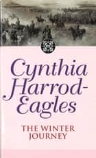 Dynasty 20: The Winter Journey - The Winter Journey ebook by Cynthia Harrod-Eagles