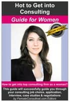 How to Get into Consulting: Guide for Women ebook by Female Consultant