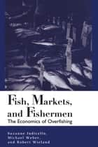 Fish, Markets, and Fishermen - The Economics Of Overfishing eBook by Suzanne Iudicello, Michael L. Weber, Robert Wieland