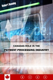 Canada's Role in the Payment Processing Industry ebook by Robert Ronning