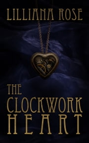 The Clockwork Heart ebook by Lilliana Rose