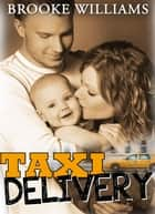 TAXI DELIVERY ebook by Brooke Williams