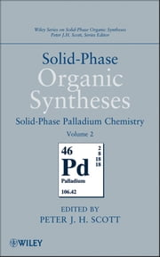 Solid-Phase Organic Syntheses, Volume 2 - Solid-Phase Palladium Chemistry ebook by