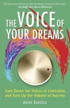 The Voice of Your Dreams ebook by Aaron Anastasi