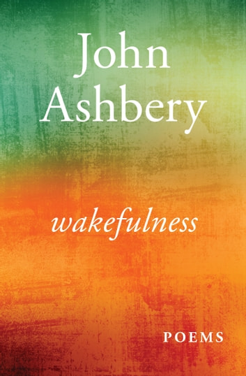 Wakefulness - Poems ebook by John Ashbery