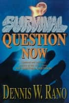 Survival Question Now ebook by Dennis W. Rano