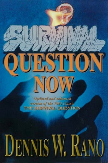 Survival Question Now - Updated and Enhanced Version of the 1983 Classic Survival Question ebook by Dennis W. Rano