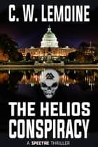 The Helios Conspiracy - Spectre Series, #7 ebook by C.W. Lemoine