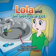 Lola and Sir Germs-a-Lot ebook by Inna Horvath