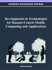 Developments in Technologies for Human-Centric Mobile Computing and Applications ebook by Joanna Lumsden
