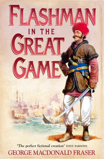 Flashman in the Great Game (The Flashman Papers, Book 8) ebook by George MacDonald Fraser