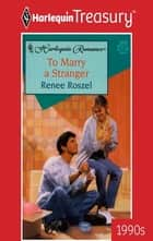 To Marry a Stranger ebook by Renee Roszel