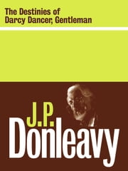 The Destinies of Darcy Dancer, Gentleman ebook by J.P. Donleavy
