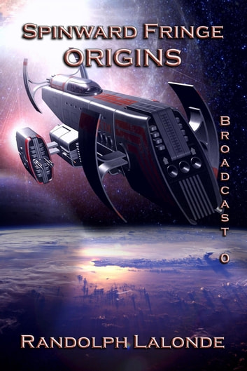 Spinward Fringe Broadcast 0: Origins ebook by Randolph Lalonde