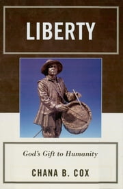 Liberty - God's Gift to Humanity ebook by Chana B. Cox