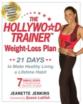 The Hollywood Trainer Weight-Loss Plan - 21 Days to Make Healthy Living a Lifetime Habit ebook by Jeanette Jenkins