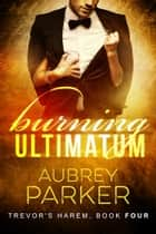 Burning Ultimatum ebook by Aubrey Parker