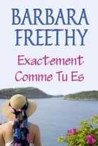 Exactement Comme Tu Es ebook by Barbara Freethy