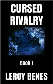 Cursed Rivalry: Book I (Cursed Career Series 1) ebook by Leroy Benes