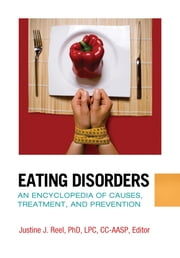 Eating Disorders: An Encyclopedia of Causes, Treatment, and Prevention - An Encyclopedia of Causes, Treatment, and Prevention ebook by Justine J. Reel Ph.D.