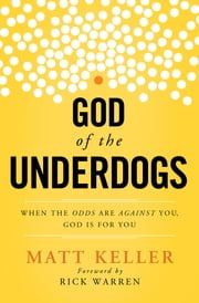 God of the Underdogs - When the Odds Are Against You, God Is For You ebook by Matt Keller,Rick Warren