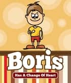 Boris Has a Change Of Heart - Children's Books and Bedtime Stories For Kids Ages 3-8 for Good Morals ebook by Jupiter Kids