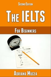 The IELTS for Beginners Second Edition ebook by Adriana Mucea