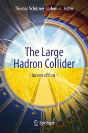 The Large Hadron Collider - Harvest of Run 1 ebook by Thomas Schörner-Sadenius