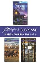 Harlequin Love Inspired Suspense March 2018 - Box Set 1 of 2 - Night Stalker\Treacherous Trails\Secret Service Setup ebook by Shirlee McCoy, Dana Mentink, Jessica R. Patch