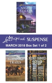 Harlequin Love Inspired Suspense March 2018 - Box Set 1 of 2 - Night Stalker\Treacherous Trails\Secret Service Setup e-bok by Shirlee McCoy, Dana Mentink, Jessica R. Patch
