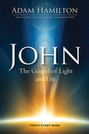 John Youth Study Book - The Gospel of Light and Life ebook by Adam Hamilton,Josh Tinley