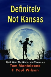 Definitely Not Kansas: Book One: The Nocturnia Chronicles ebook by F. Paul Wilson,Tom Monteleone