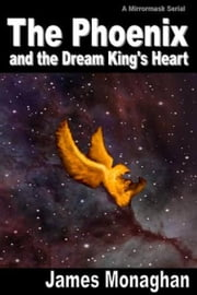 The Phoenix and the Dream King's Heart ebook by James Monaghan