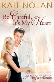 Be Careful, It's My Heart - Wishful Romance, #2 ebook by Kait Nolan