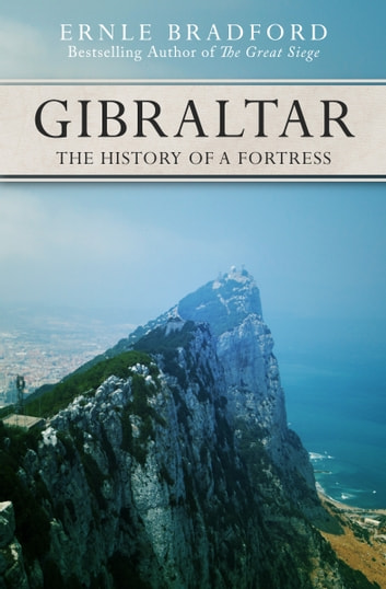 Gibraltar - The History of a Fortress ebook by Ernle Bradford