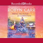 Bring Me Home for Christmas audiobook by Robyn Carr