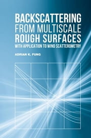 Backscattering from Multiscale Rough Surfaces with Application to Wind Scatterometry ebook by Fung, Adrian K