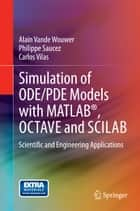 Simulation of ODE/PDE Models with MATLAB®, OCTAVE and SCILAB - Scientific and Engineering Applications ebook by Carlos Vilas, Alain Vande Wouwer, Philippe Saucez