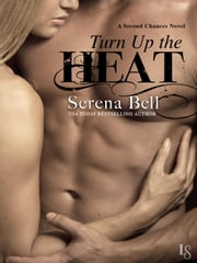 Turn Up the Heat - A Second Chances Novel ebook by Serena Bell