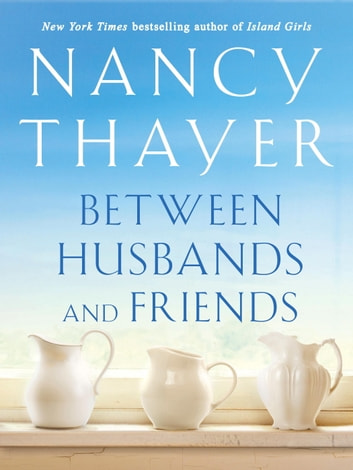 Between Husbands and Friends - A Novel ebook by Nancy Thayer