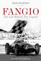 Fangio - The Life Behind the Legend ebook by Gerald Donaldson