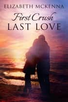 First Crush, Last Love ebook by Elizabeth McKenna