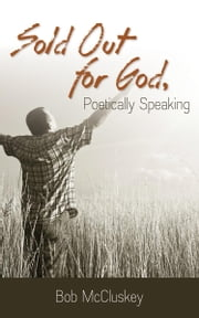 Sold Out for God, Poetically Speaking ebook by McCluskey, Bob