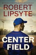Center Field ebook by Robert Lipsyte
