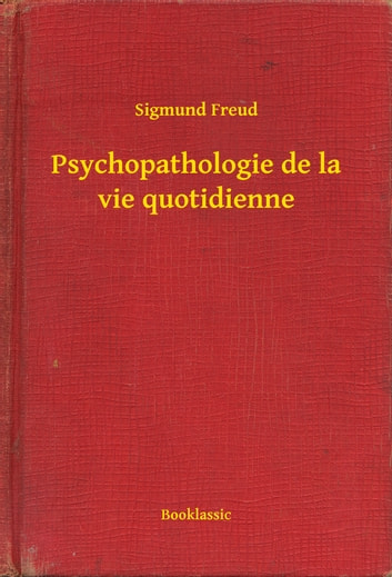 Psychopathologie de la vie quotidienne ebook by Sigmund Freud