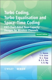 Turbo Coding, Turbo Equalisation and Space-Time Coding - EXIT-Chart-Aided Near-Capacity Designs for Wireless Channels ebook by Lajos L. Hanzo,T. H. Liew,B. L. Yeap,R. Y. S. Tee,Soon Xin Ng