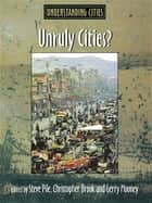 Unruly Cities? - Order/Disorder ebook by Chris Brook, Gerry Mooney, Steve Pile