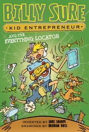 Billy Sure Kid Entrepreneur and the Everything Locator ebook by Luke Sharpe,Graham Ross