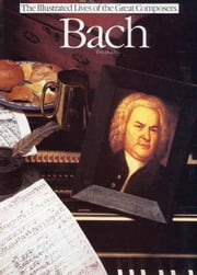 Bach (The Illustrated Lives of the Great Composers Series) ebook by Tim Dowley
